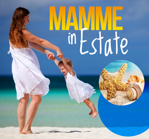 Speciale Mamme in Estate